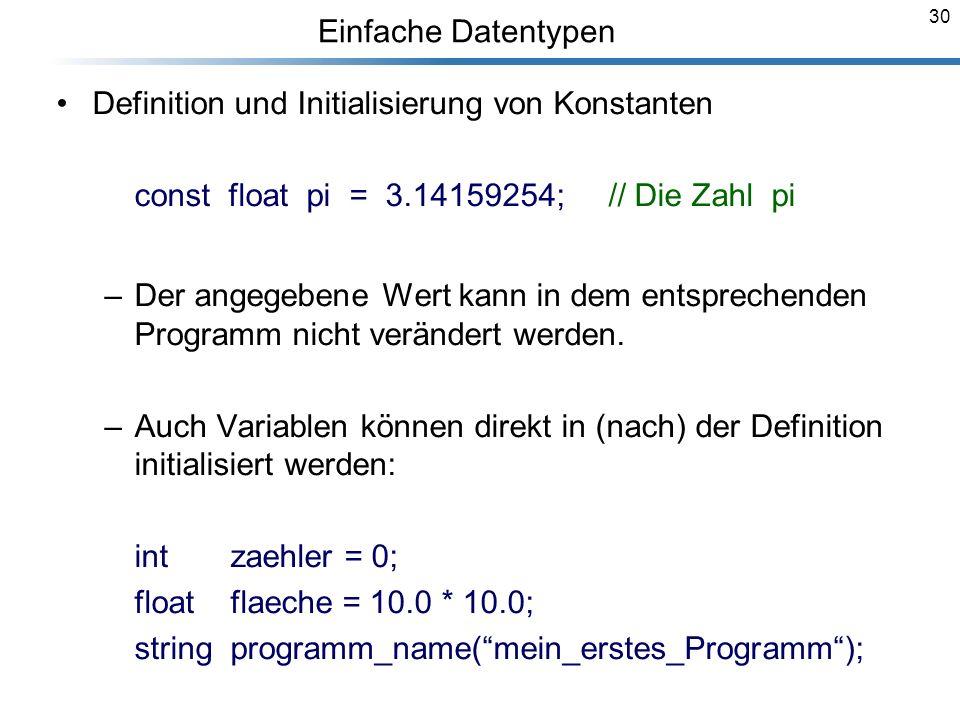 Einfache Datentypen Definition und Initialisierung von Konstanten. const float pi = 3.14159254; // Die Zahl pi.