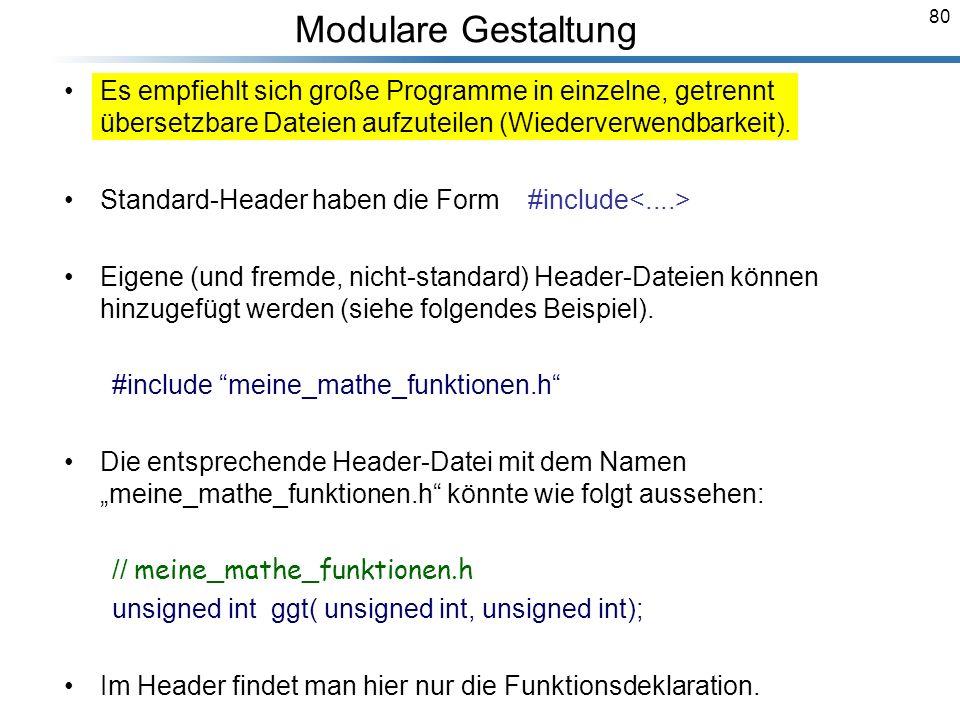 Modulare Gestaltung Es empfiehlt sich große Programme in einzelne, getrennt übersetzbare Dateien aufzuteilen (Wiederverwendbarkeit).