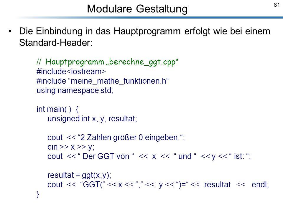 """Modulare Gestaltung Die Einbindung in das Hauptprogramm erfolgt wie bei einem Standard-Header: // Hauptprogramm """"berechne_ggt.cpp"""