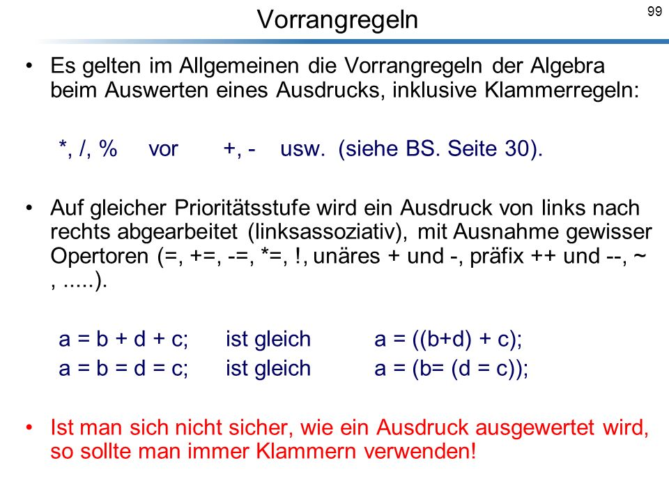 Vorrangregeln Es gelten im Allgemeinen die Vorrangregeln der Algebra beim Auswerten eines Ausdrucks, inklusive Klammerregeln: