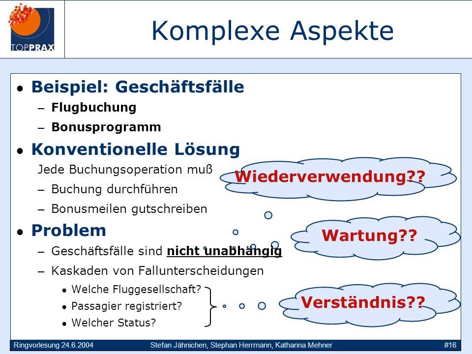 Komplexe Aspekte Beispiel: Geschäftsfälle Konventionelle Lösung