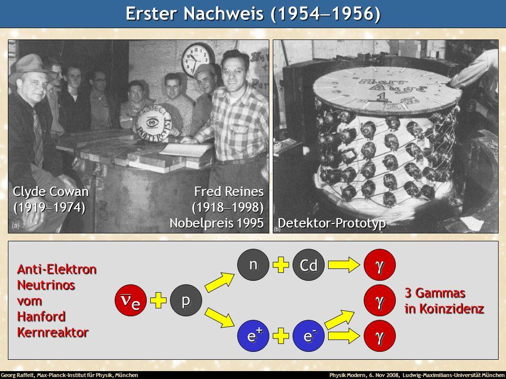 Erster Nachweis (1954-1956) g p n Cd e+ e- Clyde Cowan (1919-1974)