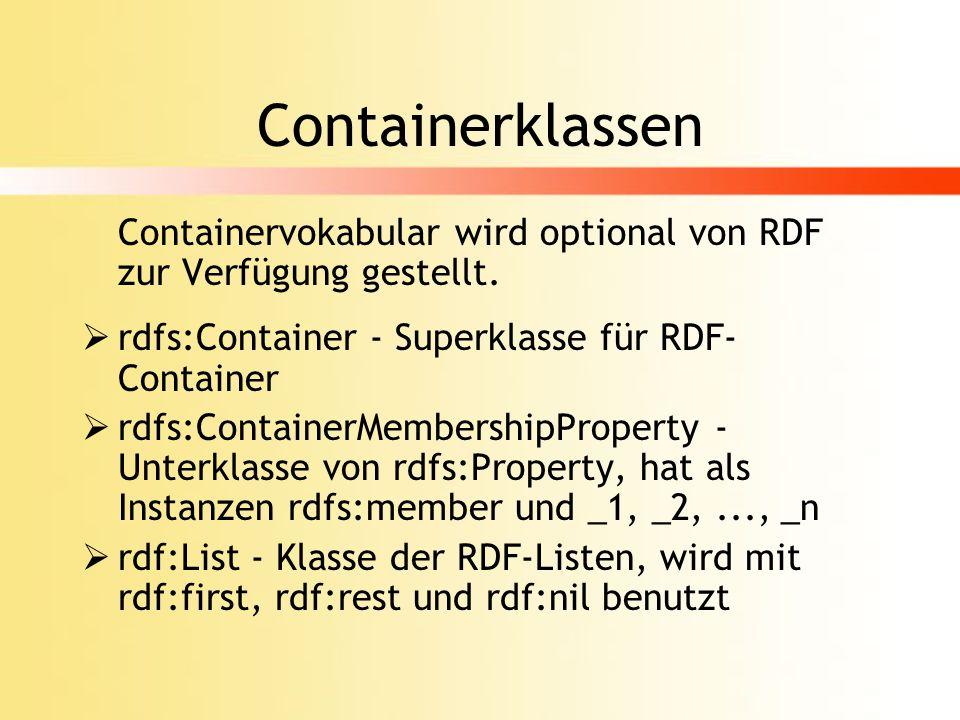 Containerklassen Containervokabular wird optional von RDF zur Verfügung gestellt. rdfs:Container - Superklasse für RDF-Container.
