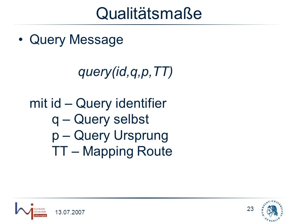Qualitätsmaße Query Message query(id,q,p,TT) mit id – Query identifier q – Query selbst p – Query Ursprung TT – Mapping Route.