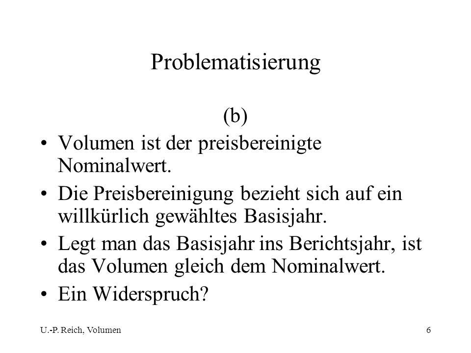Problematisierung (b) Volumen ist der preisbereinigte Nominalwert.