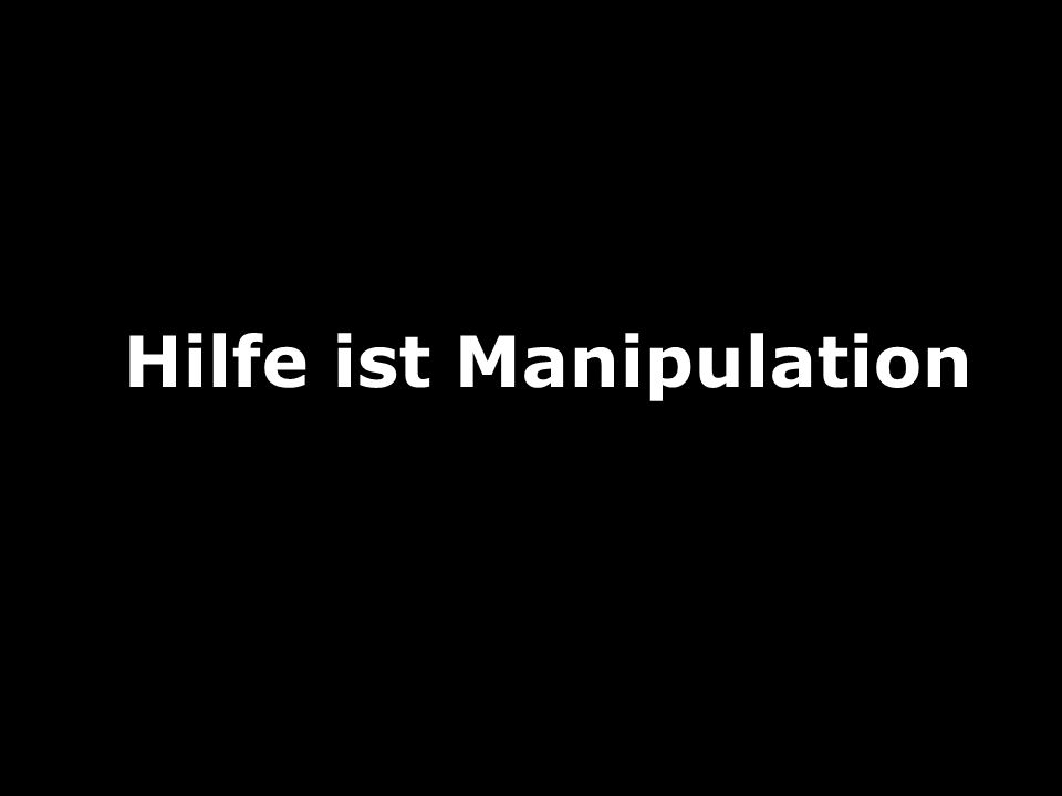 Hilfe ist Manipulation