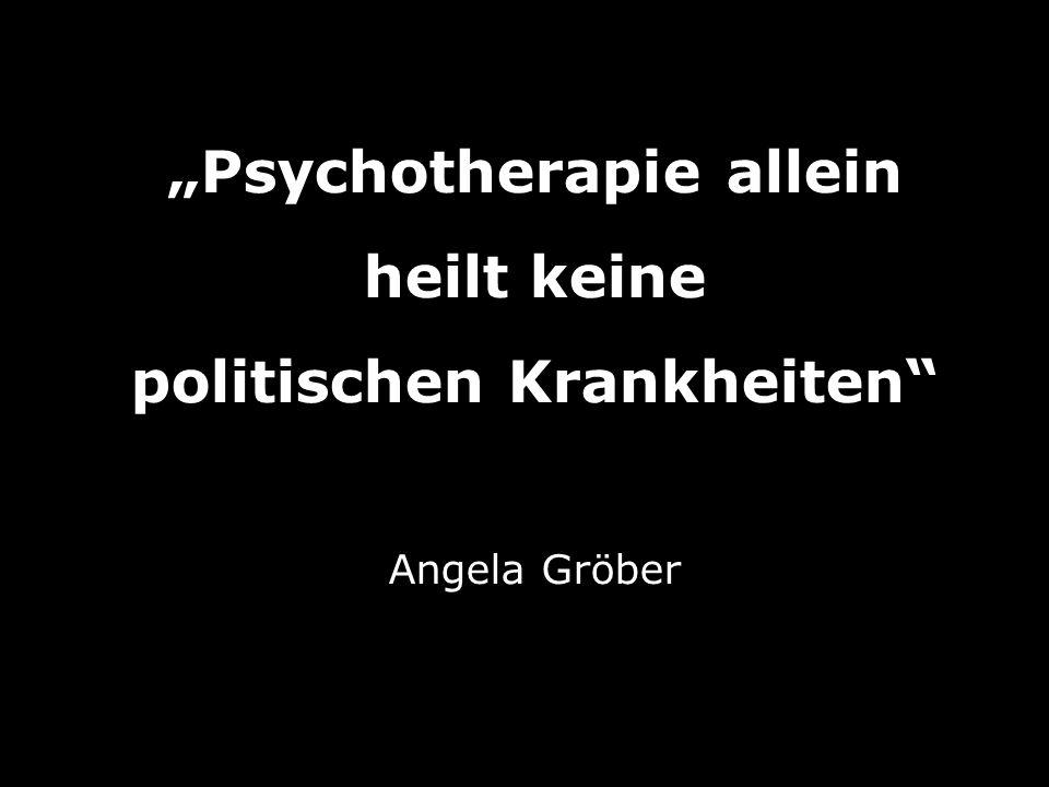 """""""Psychotherapie allein politischen Krankheiten"""
