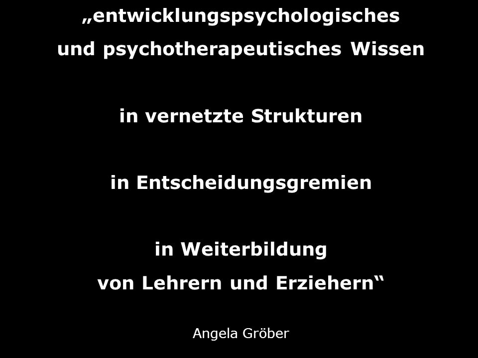 """""""entwicklungspsychologisches und psychotherapeutisches Wissen"""
