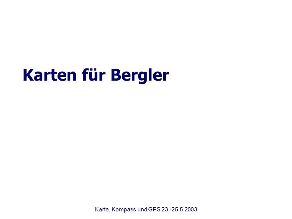 Karten für Bergler Karte, Kompass und GPS 23.-25.5.2003
