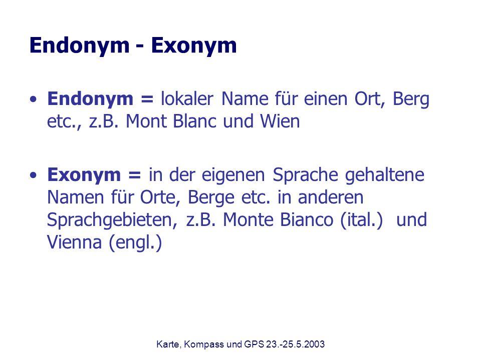 Endonym - Exonym Endonym = lokaler Name für einen Ort, Berg etc., z.B. Mont Blanc und Wien.