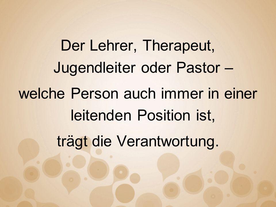 Der Lehrer, Therapeut, Jugendleiter oder Pastor –
