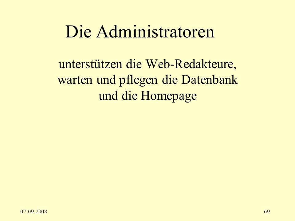 Die Administratoren unterstützen die Web-Redakteure, warten und pflegen die Datenbank und die Homepage.