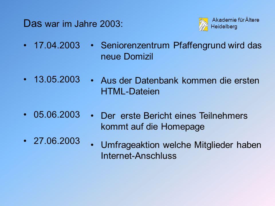 Das war im Jahre 2003: 17.04.2003. 13.05.2003. 05.06.2003. 27.06.2003. Seniorenzentrum Pfaffengrund wird das neue Domizil.