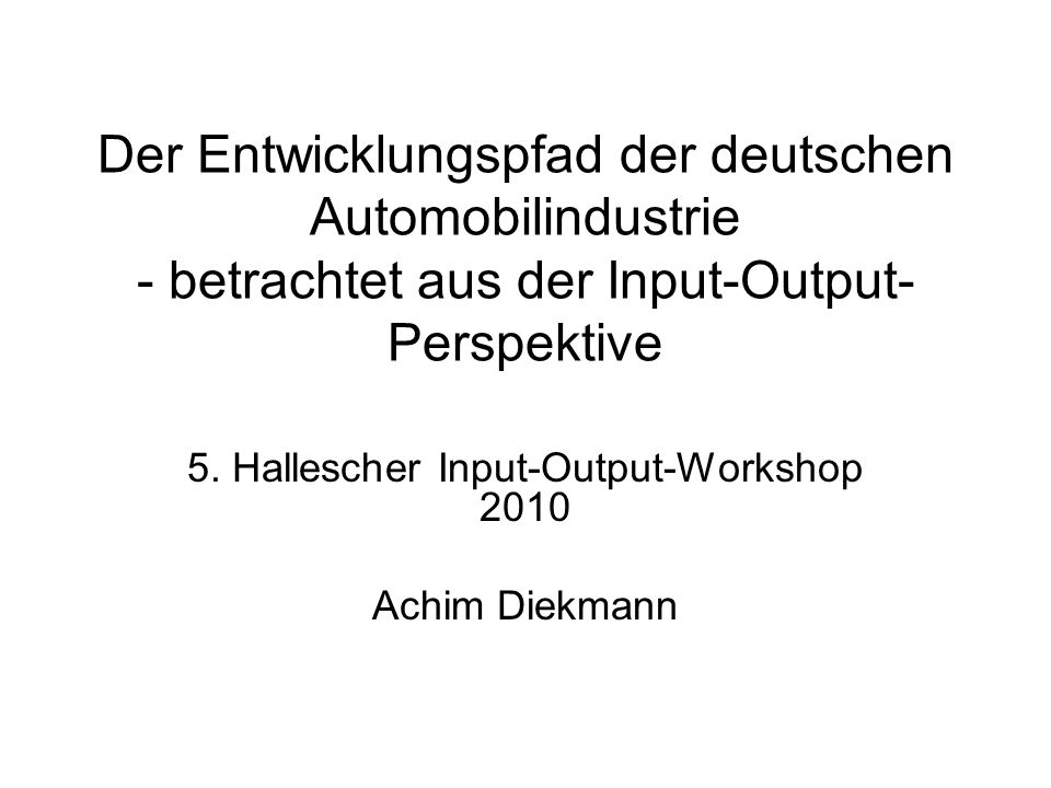 5. Hallescher Input-Output-Workshop 2010 Achim Diekmann