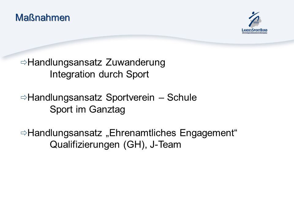 MaßnahmenHandlungsansatz Zuwanderung. Integration durch Sport. Handlungsansatz Sportverein – Schule.