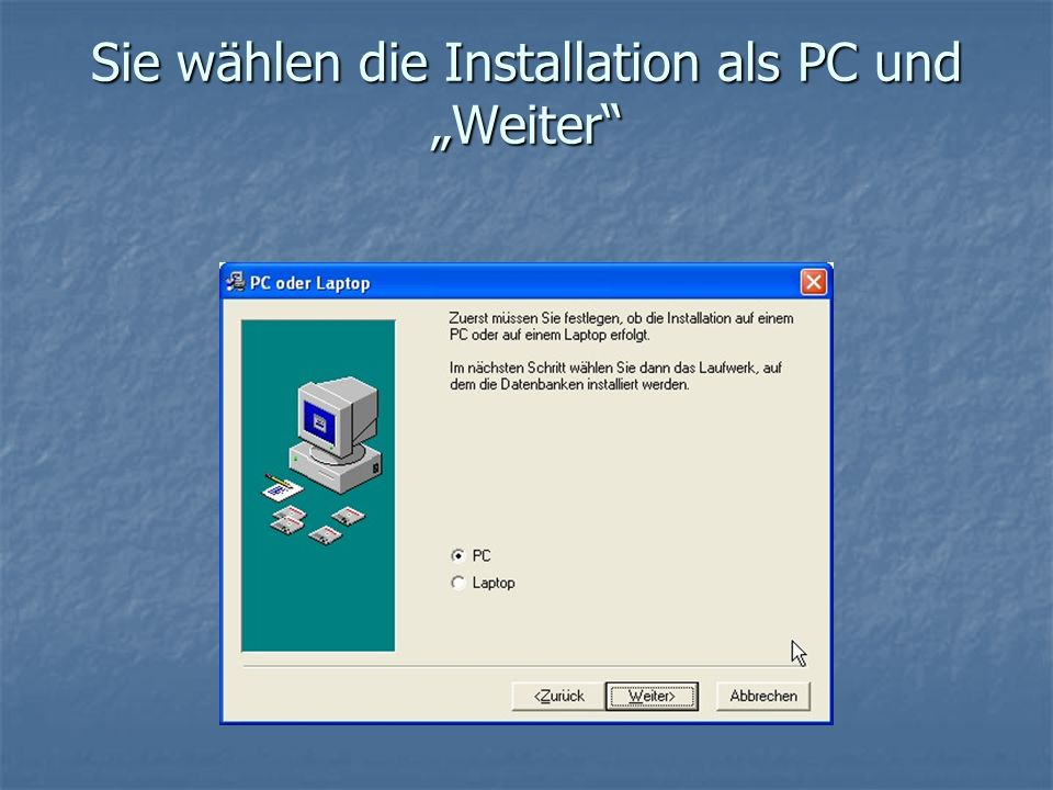 """Sie wählen die Installation als PC und """"Weiter"""