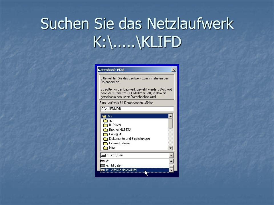 Suchen Sie das Netzlaufwerk K:\.....\KLIFD