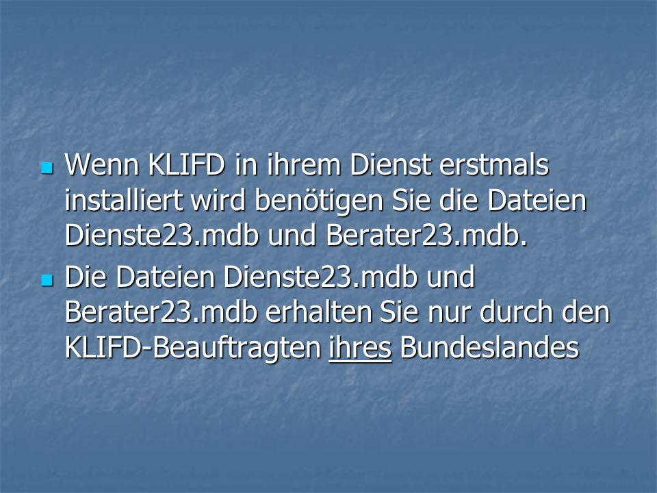 Wenn KLIFD in ihrem Dienst erstmals installiert wird benötigen Sie die Dateien Dienste23.mdb und Berater23.mdb.