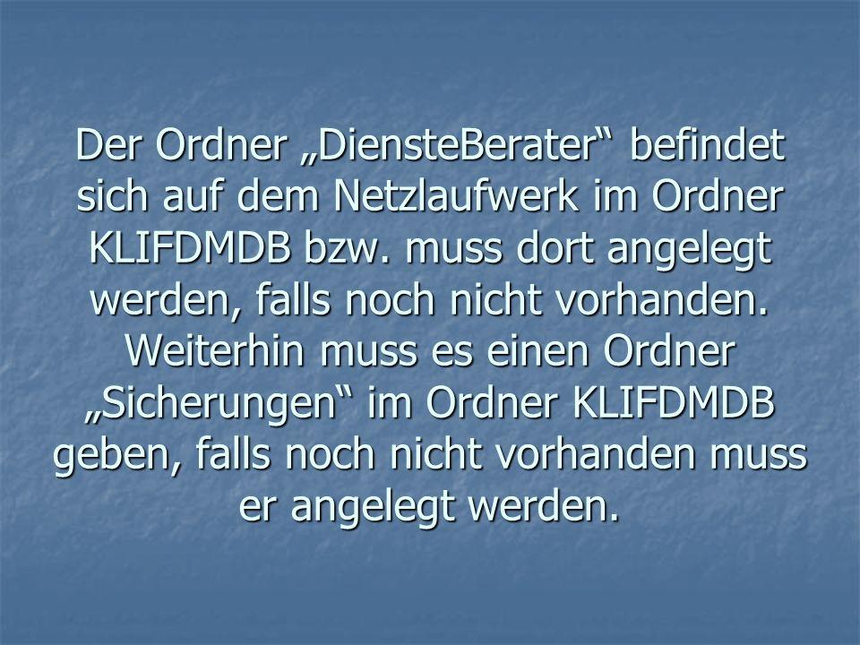 """Der Ordner """"DiensteBerater befindet sich auf dem Netzlaufwerk im Ordner KLIFDMDB bzw."""