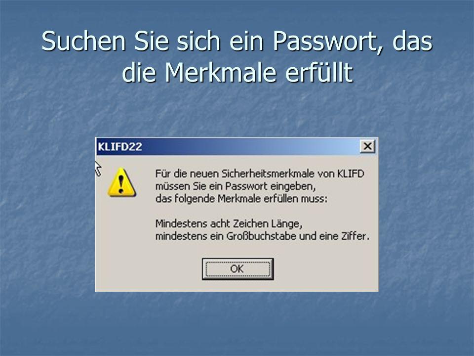 Suchen Sie sich ein Passwort, das die Merkmale erfüllt