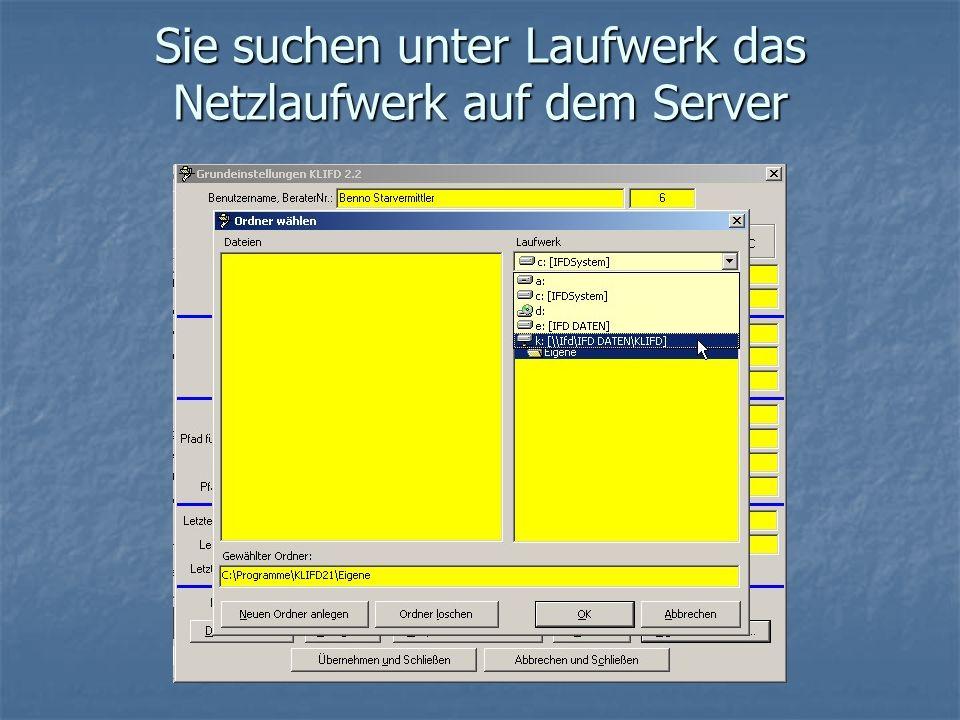 Sie suchen unter Laufwerk das Netzlaufwerk auf dem Server