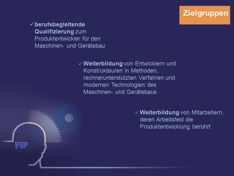 Zielgruppen berufsbegleitende Qualifizierung zum Produktentwickler für den Maschinen- und Gerätebau.
