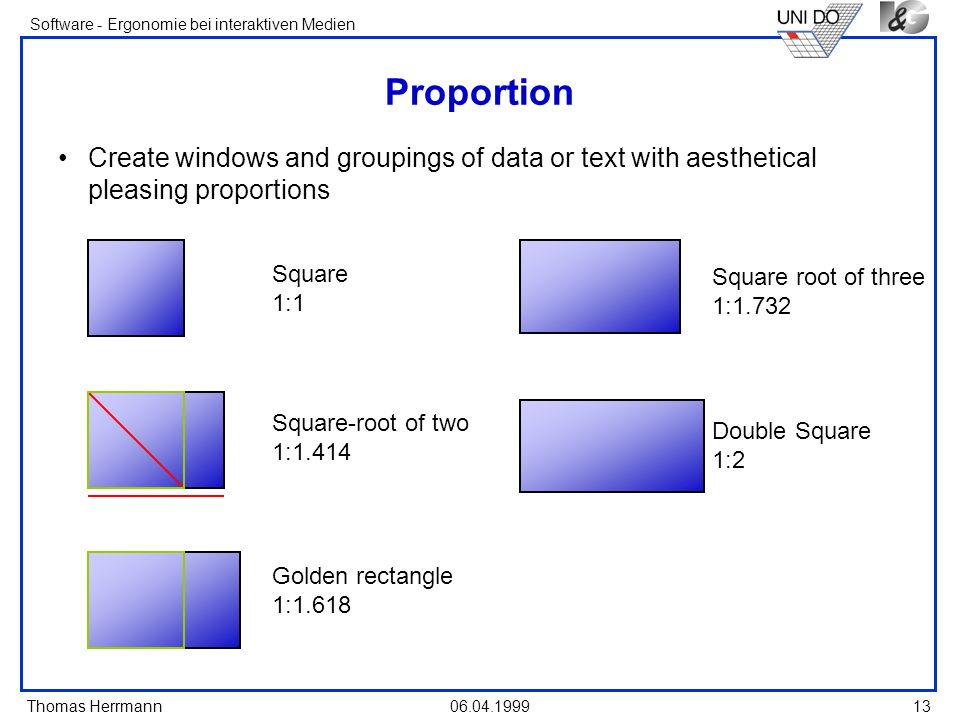 Proportion Create windows and groupings of data or text with aesthetical pleasing proportions. Square.