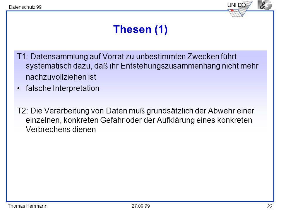 Thesen (1) T1: Datensammlung auf Vorrat zu unbestimmten Zwecken führt systematisch dazu, daß ihr Entstehungszusammenhang nicht mehr.