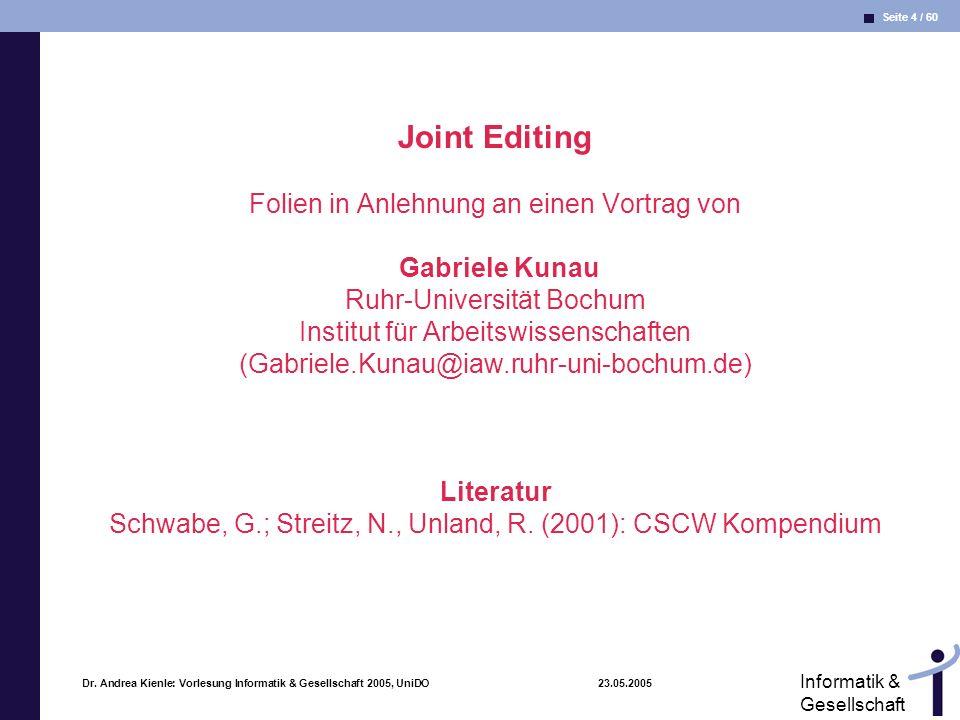 Joint Editing Folien in Anlehnung an einen Vortrag von Gabriele Kunau Ruhr-Universität Bochum Institut für Arbeitswissenschaften (Gabriele.Kunau@iaw.ruhr-uni-bochum.de) Literatur Schwabe, G.; Streitz, N., Unland, R. (2001): CSCW Kompendium