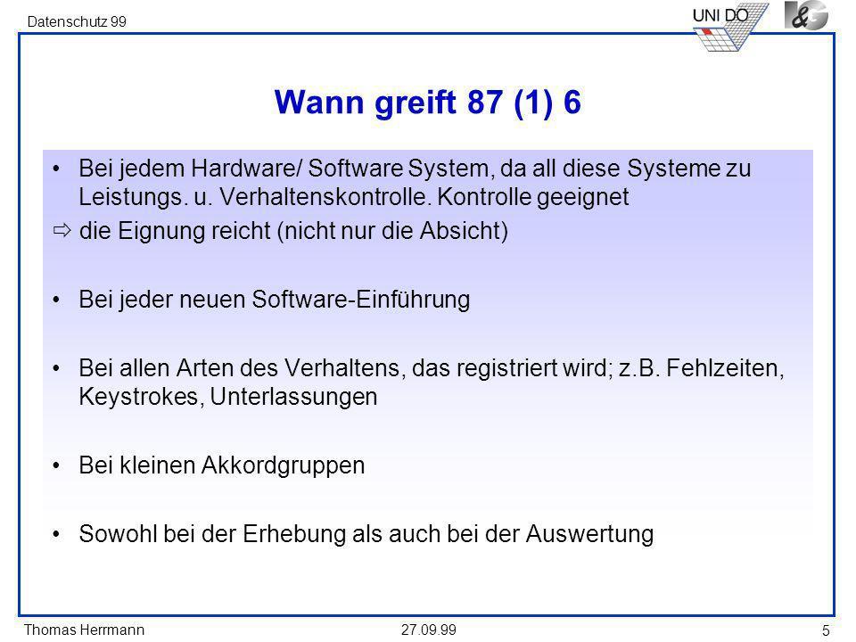 Wann greift 87 (1) 6 Bei jedem Hardware/ Software System, da all diese Systeme zu Leistungs. u. Verhaltenskontrolle. Kontrolle geeignet.