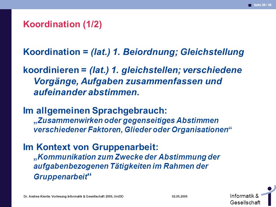 Koordination = (lat.) 1. Beiordnung; Gleichstellung