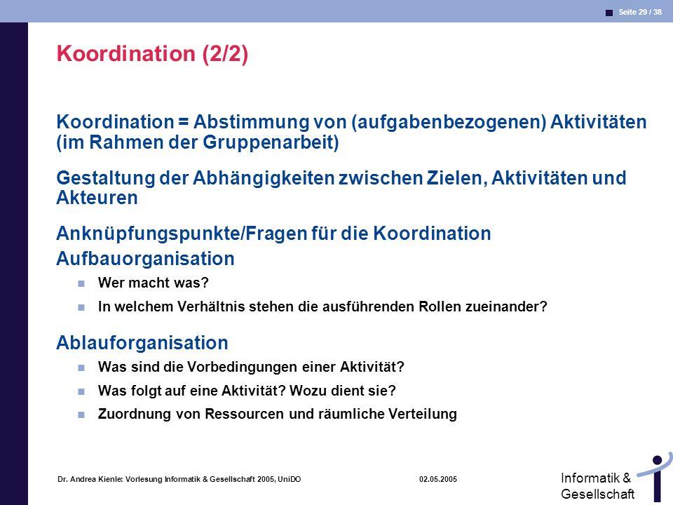 Koordination (2/2) Koordination = Abstimmung von (aufgabenbezogenen) Aktivitäten (im Rahmen der Gruppenarbeit)