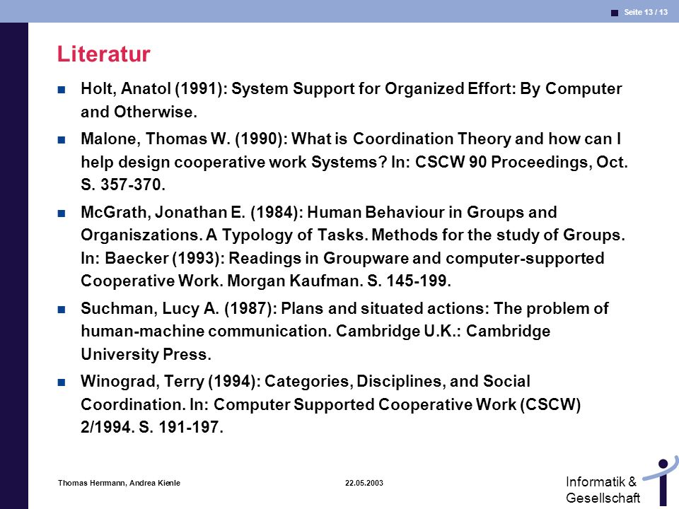 Literatur Holt, Anatol (1991): System Support for Organized Effort: By Computer and Otherwise.