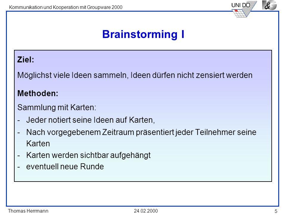 Brainstorming I Ziel: Möglichst viele Ideen sammeln, Ideen dürfen nicht zensiert werden. Methoden: