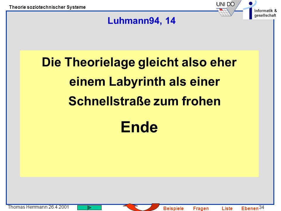 Luhmann94, 14Die Theorielage gleicht also eher einem Labyrinth als einer Schnellstraße zum frohen.