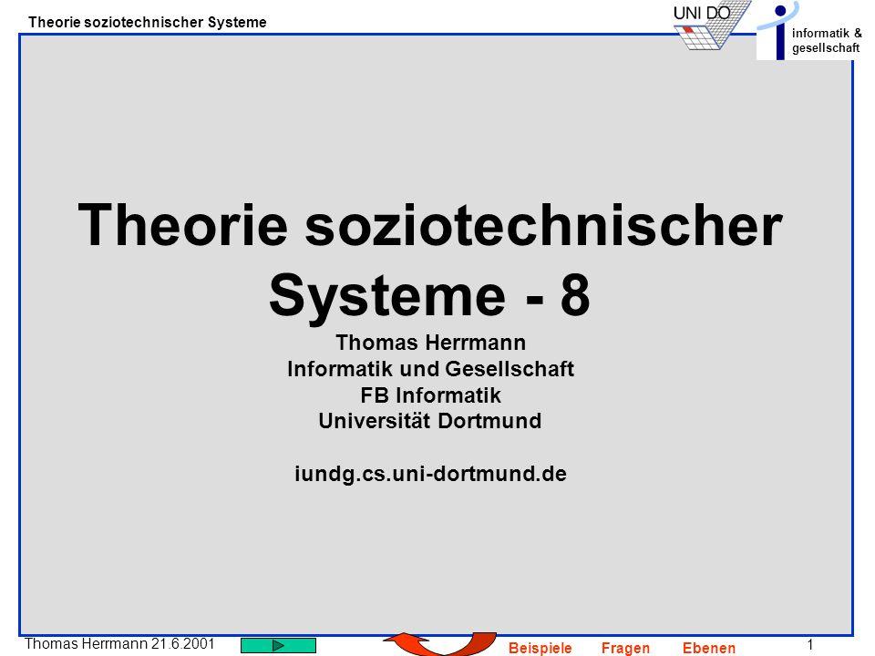 Theorie soziotechnischer Systeme - 8 Thomas Herrmann Informatik und Gesellschaft FB Informatik Universität Dortmund iundg.cs.uni-dortmund.de