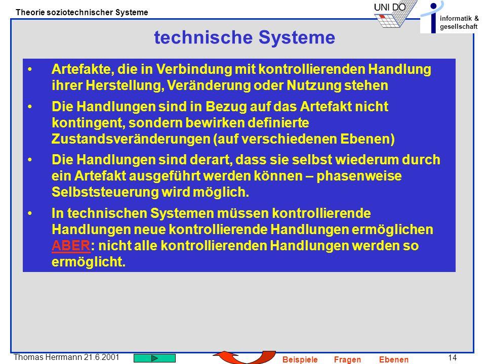 technische Systeme Artefakte, die in Verbindung mit kontrollierenden Handlung ihrer Herstellung, Veränderung oder Nutzung stehen.