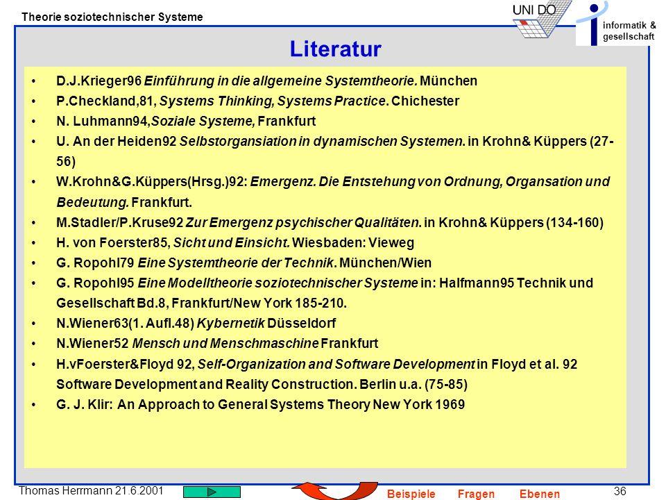 Literatur D.J.Krieger96 Einführung in die allgemeine Systemtheorie. München. P.Checkland,81, Systems Thinking, Systems Practice. Chichester.