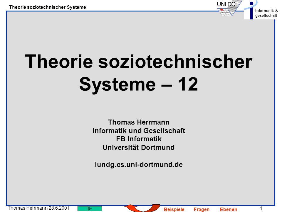 Theorie soziotechnischer Systeme – 12 Thomas Herrmann Informatik und Gesellschaft FB Informatik Universität Dortmund iundg.cs.uni-dortmund.de