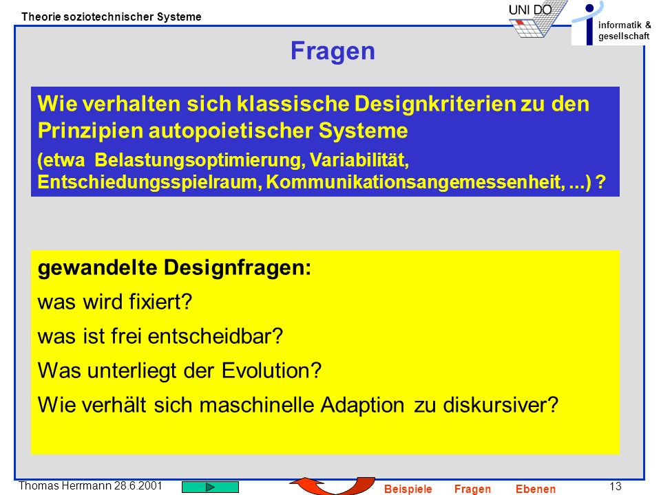 FragenWie verhalten sich klassische Designkriterien zu den Prinzipien autopoietischer Systeme.