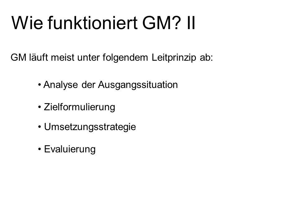 Wie funktioniert GM II GM läuft meist unter folgendem Leitprinzip ab: