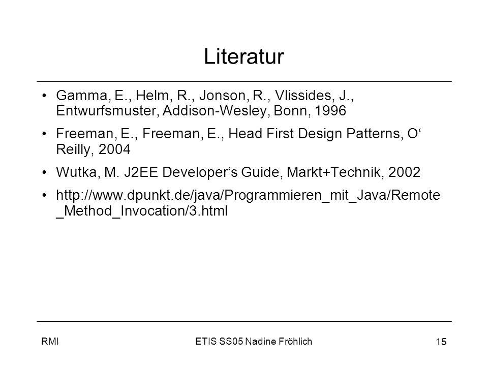 Literatur Gamma, E., Helm, R., Jonson, R., Vlissides, J., Entwurfsmuster, Addison-Wesley, Bonn, 1996.