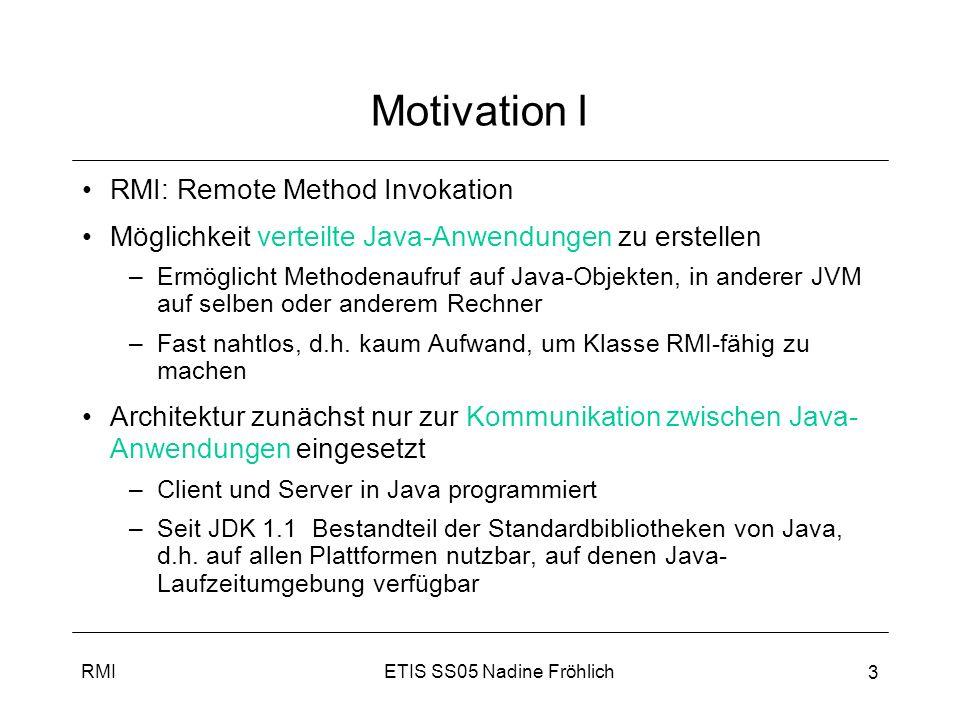 Motivation I RMI: Remote Method Invokation