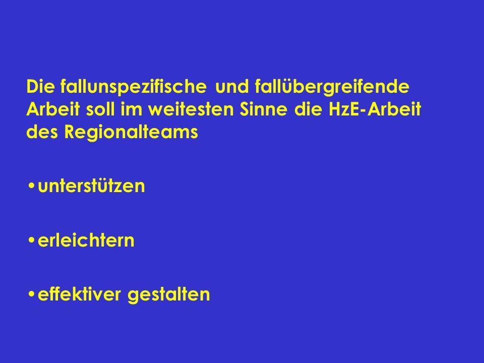 Die fallunspezifische und fallübergreifende Arbeit soll im weitesten Sinne die HzE-Arbeit des Regionalteams
