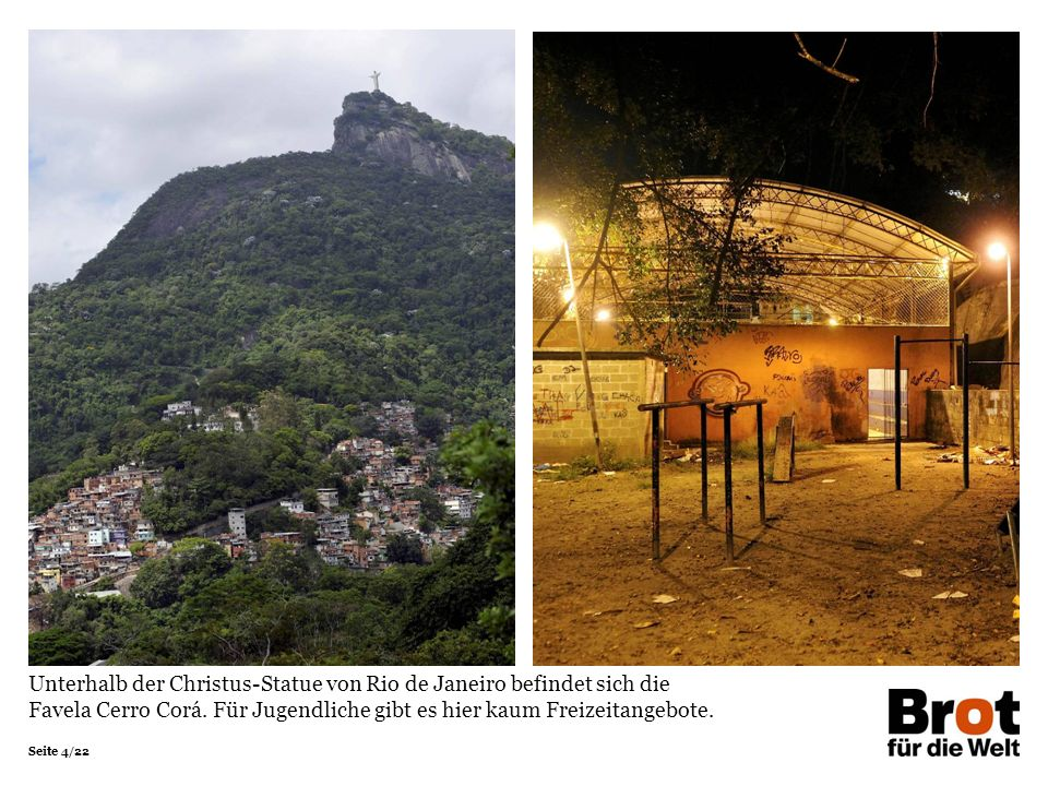 Unterhalb der Christus-Statue von Rio de Janeiro befindet sich die Favela Cerro Corá. Für Jugendliche gibt es hier kaum Freizeitangebote.
