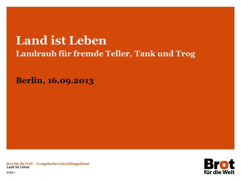 Land ist Leben Landraub für fremde Teller, Tank und Trog. Berlin, 16.09.2013. Land ist Leben - Landraub für fremde Teller, Tank und Trog.