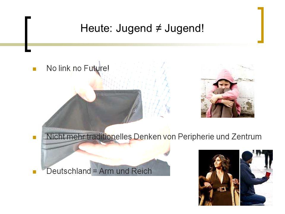 Heute: Jugend ≠ Jugend! No link no Future!