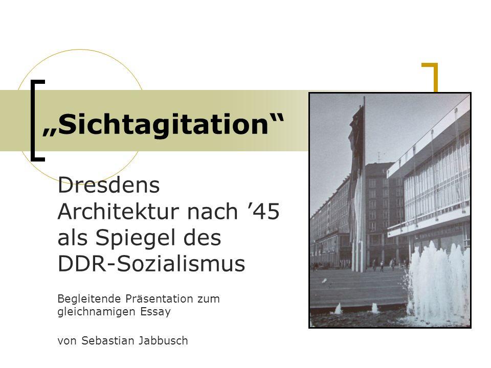 """""""Sichtagitation Dresdens Architektur nach '45 als Spiegel des DDR-Sozialismus. Begleitende Präsentation zum gleichnamigen Essay."""