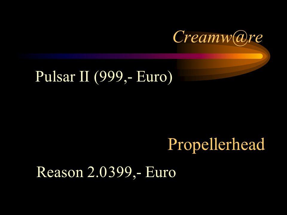 Creamw@re Pulsar II (999,- Euro) Propellerhead Reason 2.0 399,- Euro