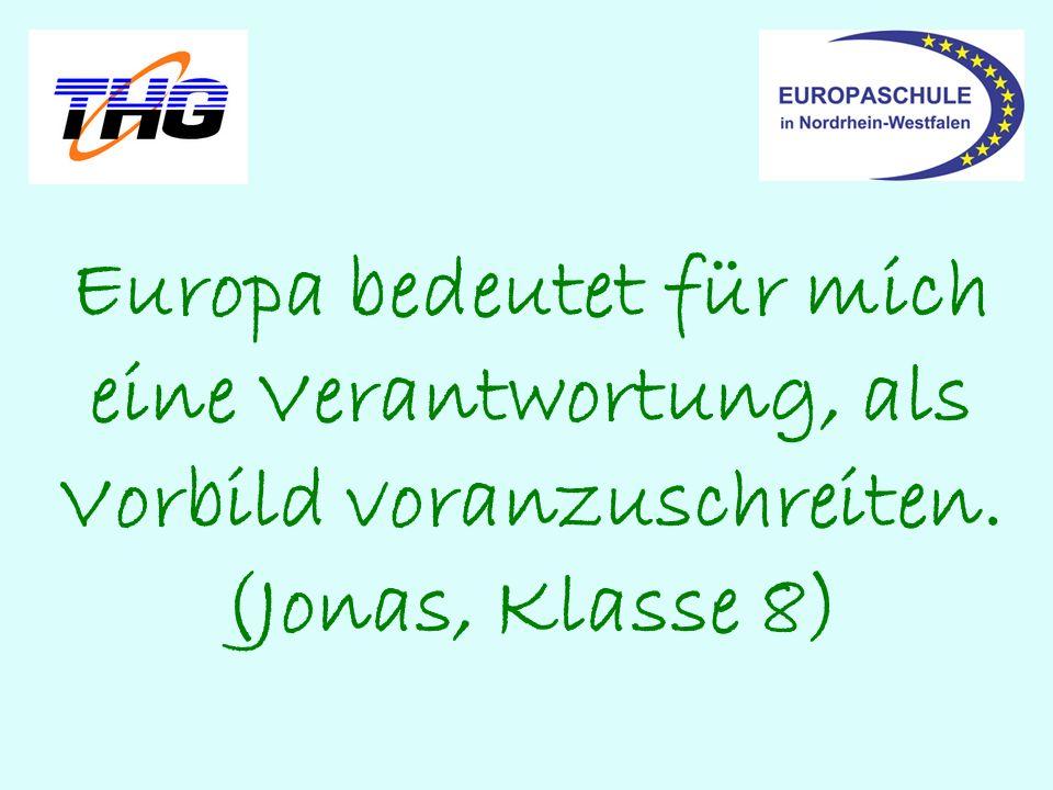 Europa bedeutet für mich eine Verantwortung, als Vorbild voranzuschreiten. (Jonas, Klasse 8)